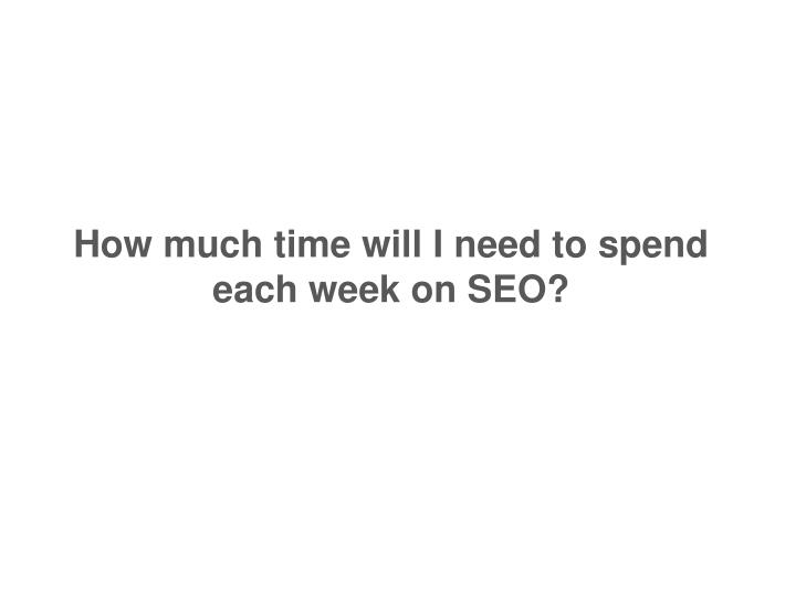 How much time will I need to spend each week on SEO?