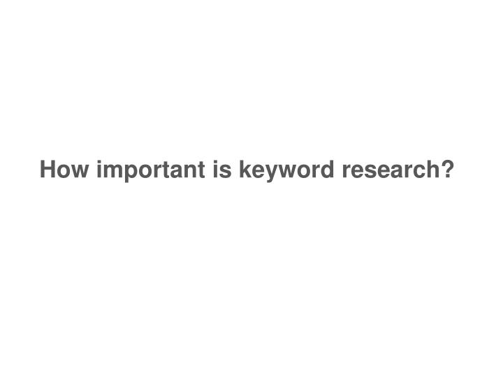 How important is keyword research?