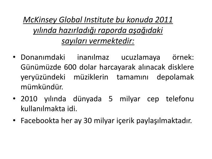 McKinsey Global Institute bu konuda 2011 yılında hazırladığı raporda aşağıdaki sayıları vermektedir: