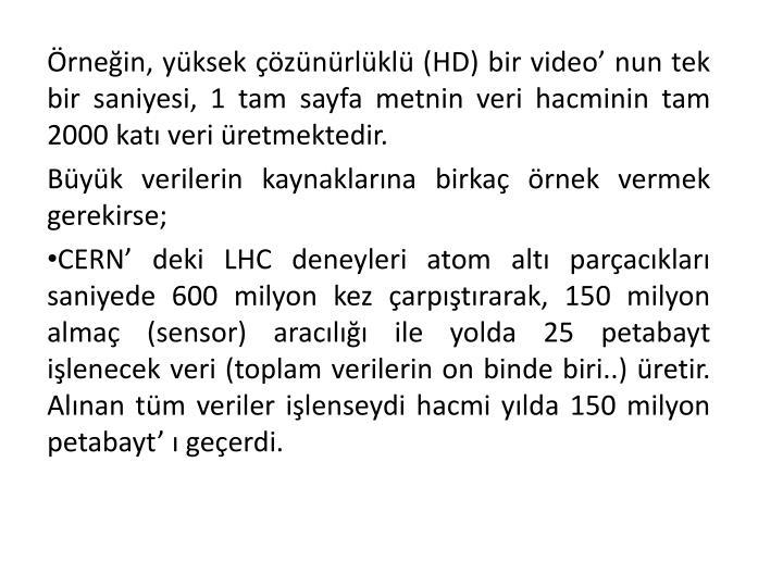 Örneğin, yüksek çözünürlüklü (HD) bir video' nun tek bir saniyesi, 1 tam sayfa metnin veri hacminin tam 2000 katı veri üretmektedir.