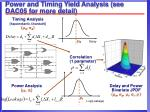 power and timing yield analysis see dac05 for more detail