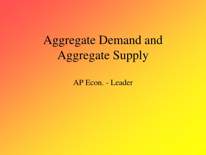 aggregate demand and aggregate supply ap econ leader n.
