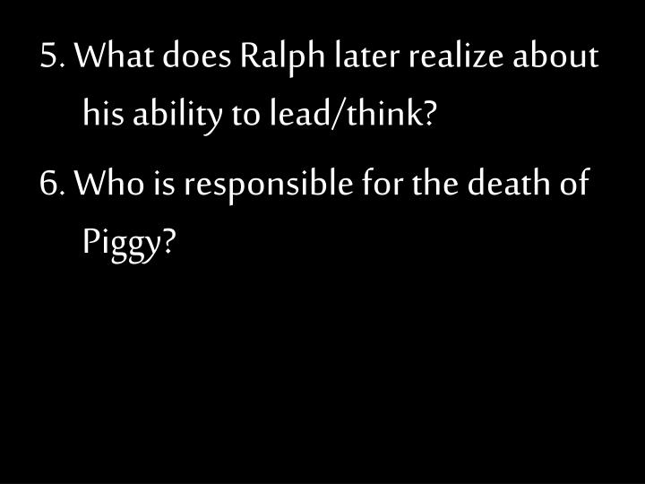 5. What does Ralph later realize about his ability to lead/think?