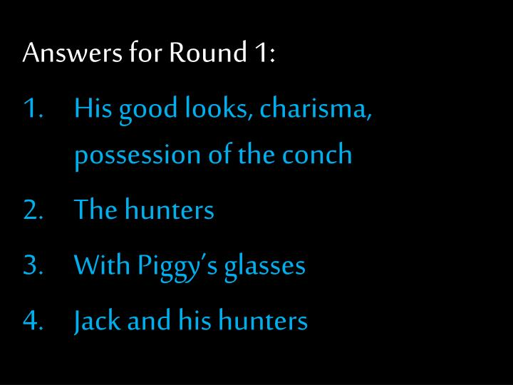 Answers for Round 1: