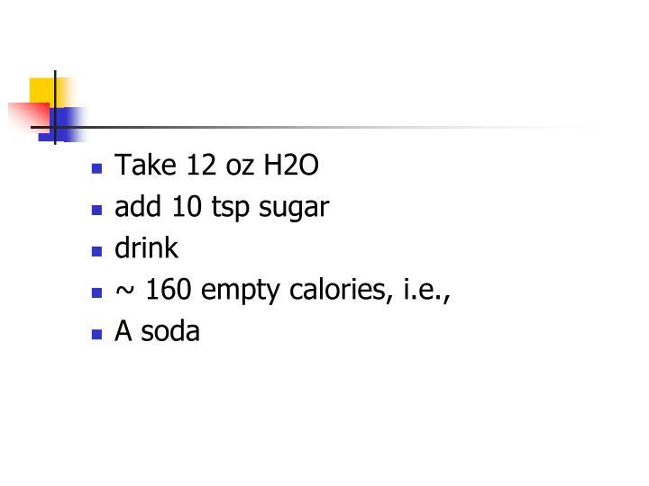 Take 12 oz H2O