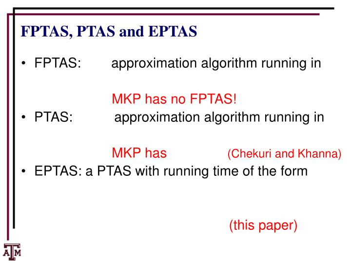 FPTAS:        approximation algorithm running in