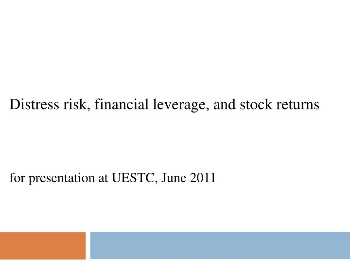 distress risk financial leverage and stock returns for presentation at uestc june 2011 n.