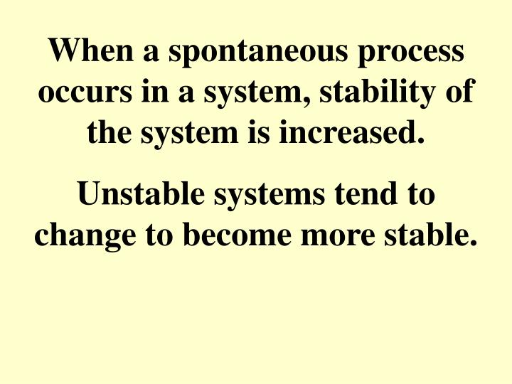 When a spontaneous process occurs in a system, stability of the system is increased.