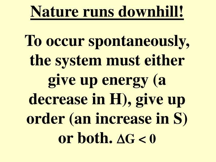 Nature runs downhill!