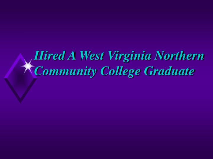 Hired A West Virginia Northern Community College Graduate