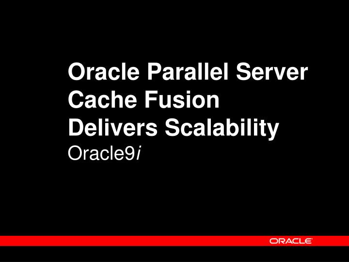 Oracle Parallel Server Cache Fusion Delivers Scalability