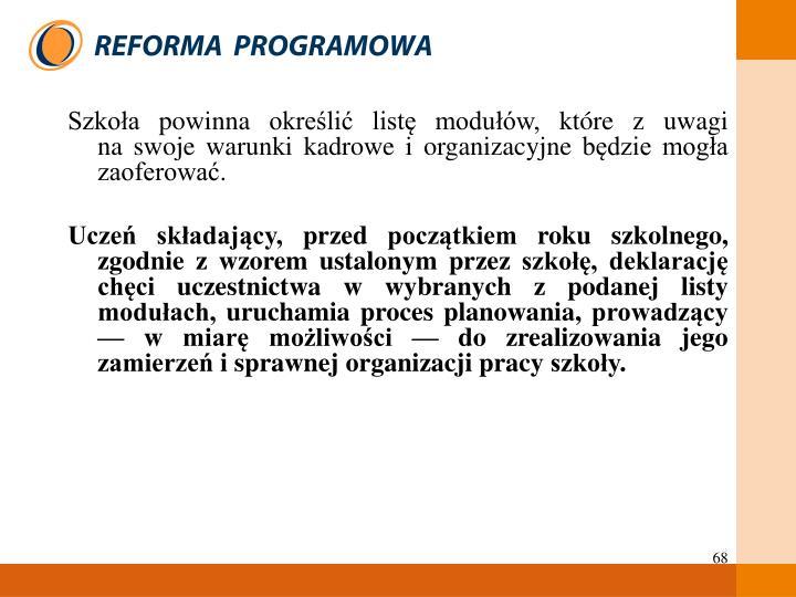 Szkoła powinna określić listę modułów, które z uwagi                            na swoje warunki kadrowe i organizacyjne będzie mogła zaoferować.