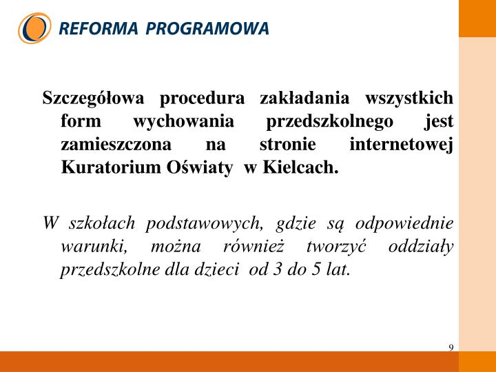 Szczegółowa procedura zakładania wszystkich form wychowania przedszkolnego jest zamieszczona na stronie internetowej Kuratorium Oświaty  w Kielcach.