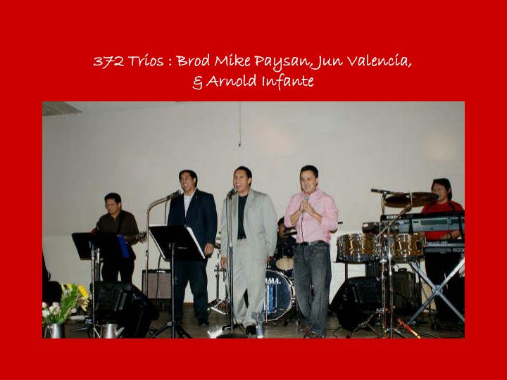 372 Trios : Brod Mike Paysan, Jun Valencia,