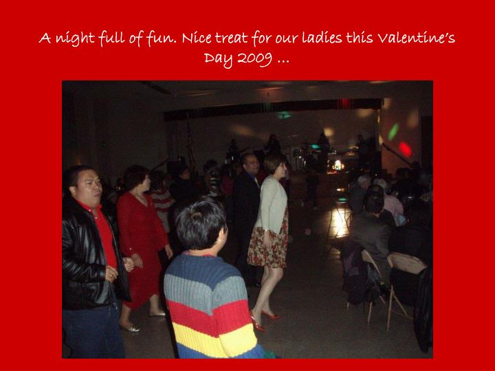 A night full of fun. Nice treat for our ladies this Valentine's Day 2009 …