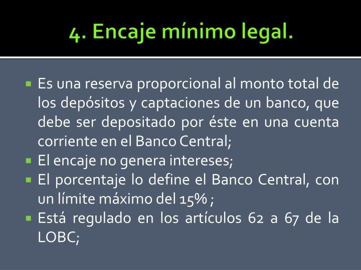 4. Encaje mínimo legal.
