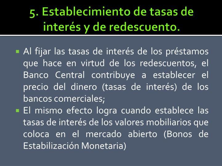 5. Establecimiento de tasas de interés y de redescuento.