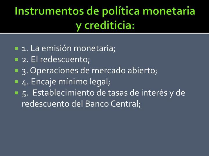Instrumentos de política monetaria y crediticia: