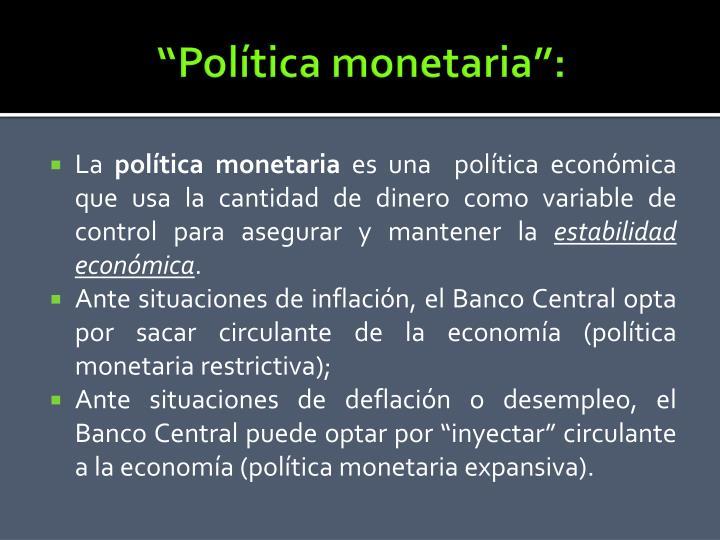 """""""Política monetaria"""":"""