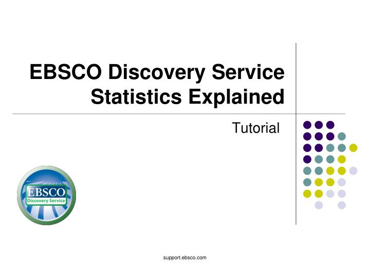 PPT - EBSCO Discovery Service Statistics Explained PowerPoint