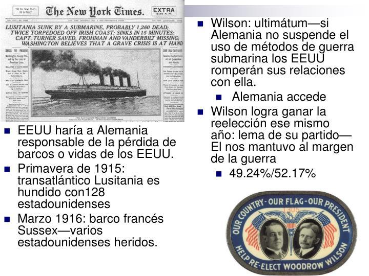 Wilson: ultimátum—si Alemania no suspende el uso de métodos de guerra submarina los EEUU romperán sus relaciones con ella.
