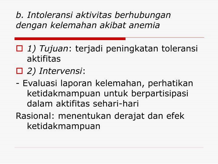 b. Intoleransi aktivitas berhubungan dengan kelemahan akibat anemia