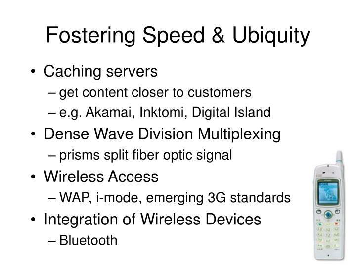 Fostering Speed & Ubiquity