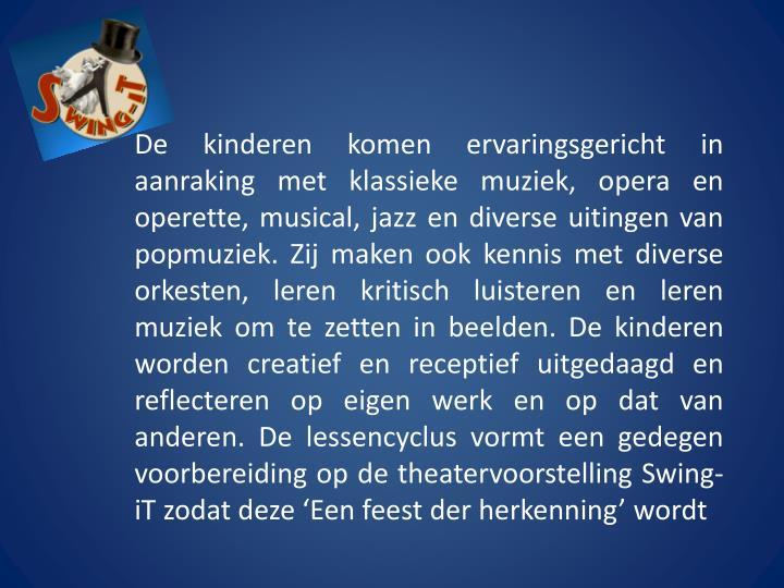 De kinderen komen ervaringsgericht in aanraking met klassieke muziek, opera en operette, musical, ja...