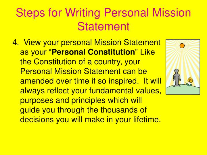 steps to developing a personal mission statement Building a personal mission statement is really useful because it helps you stay focused list everything from the previous steps down to guide you if you wish your mission statement should not be more than a few lines it's all about being direct.