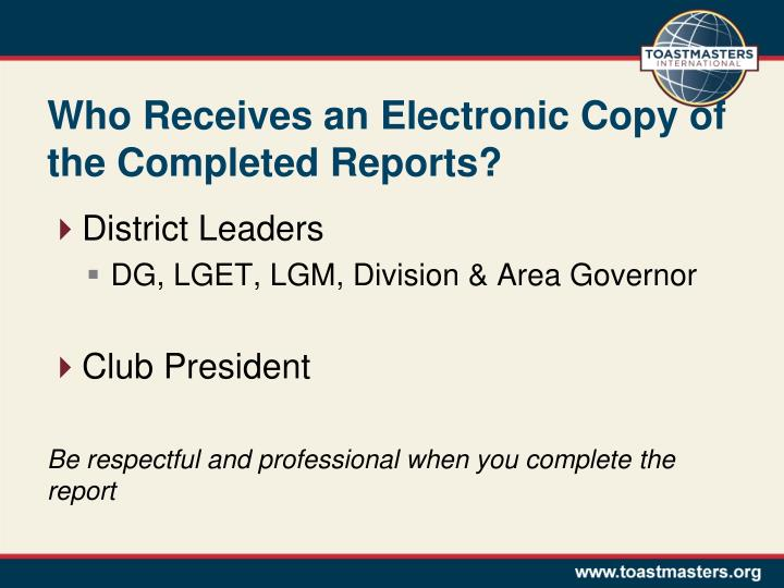 Who Receives an Electronic Copy of the Completed Reports?