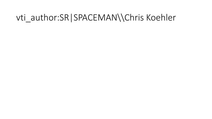 Vti author sr spaceman chris koehler