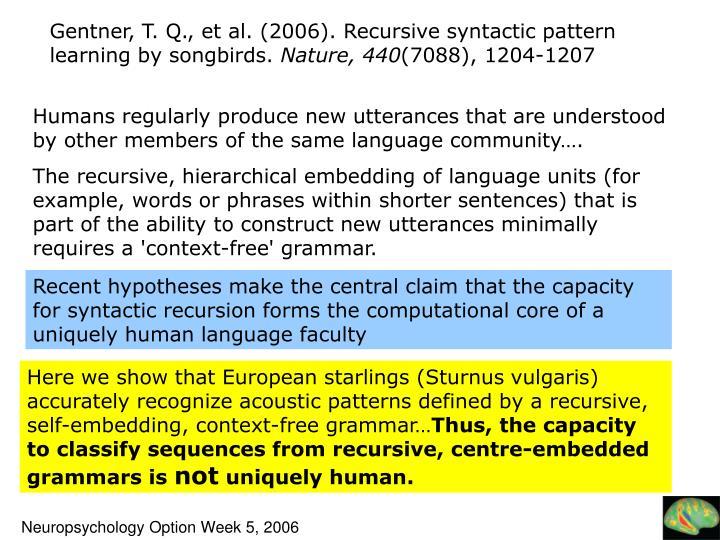 Gentner, T. Q., et al. (2006). Recursive syntactic pattern learning by songbirds.
