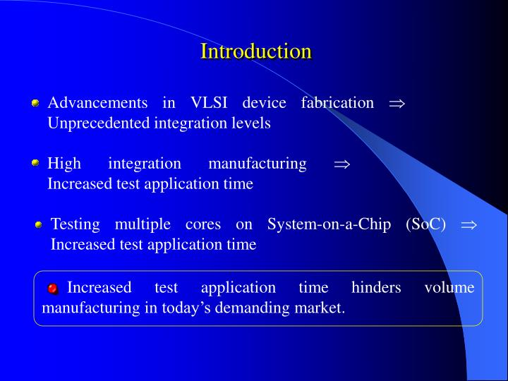 Increased test application time hinders volume manufacturing in today's demanding market.