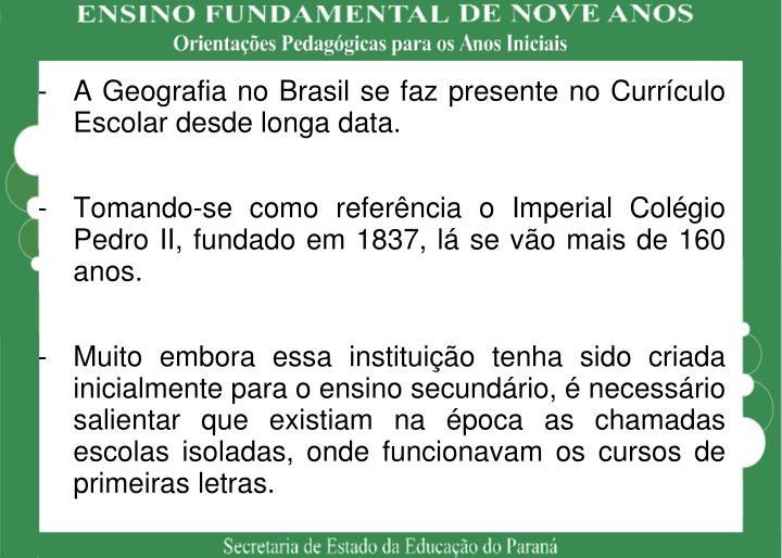 A Geografia no Brasil se faz presente no Currículo Escolar desde longa data.