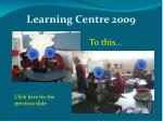 learning centre 2009