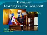 pedagogy learning centre 2007 2008