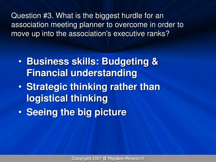Question #3. What is the biggest hurdle for an association meeting planner to overcome in order to move up into the association's executive ranks?