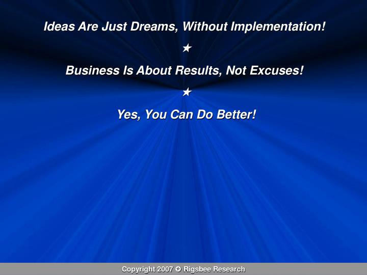 Ideas Are Just Dreams, Without Implementation!