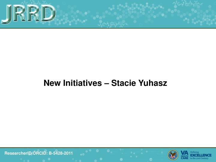 New Initiatives – Stacie Yuhasz