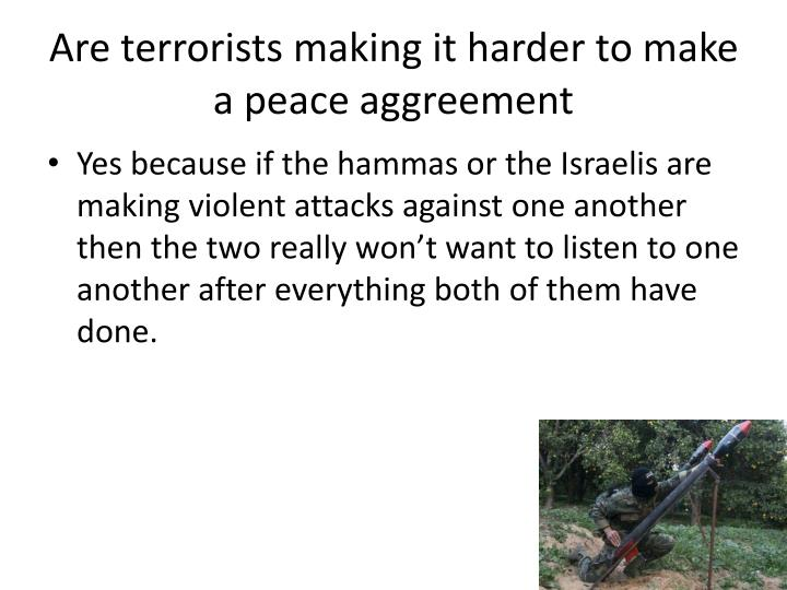 Are terrorists making it harder to make a peace