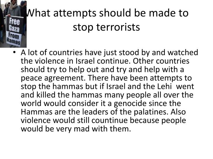 What attempts should be made to stop terrorists