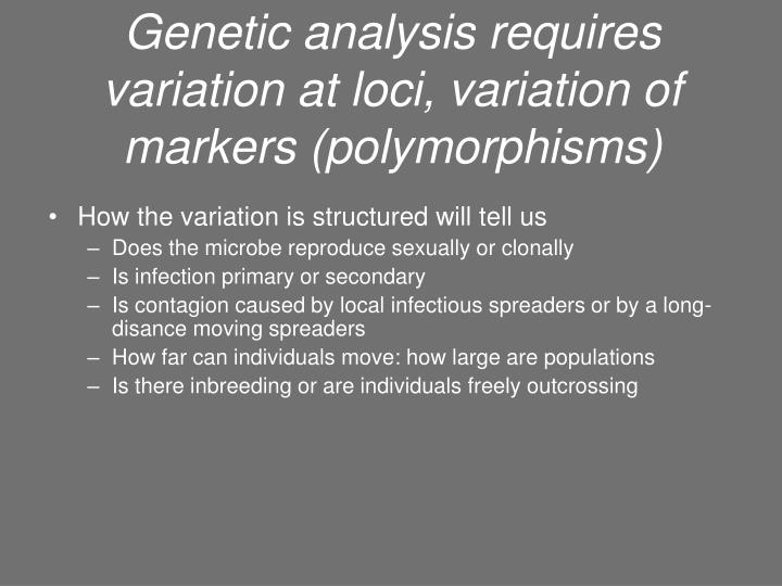 Genetic analysis requires variation at loci, variation of markers (polymorphisms)