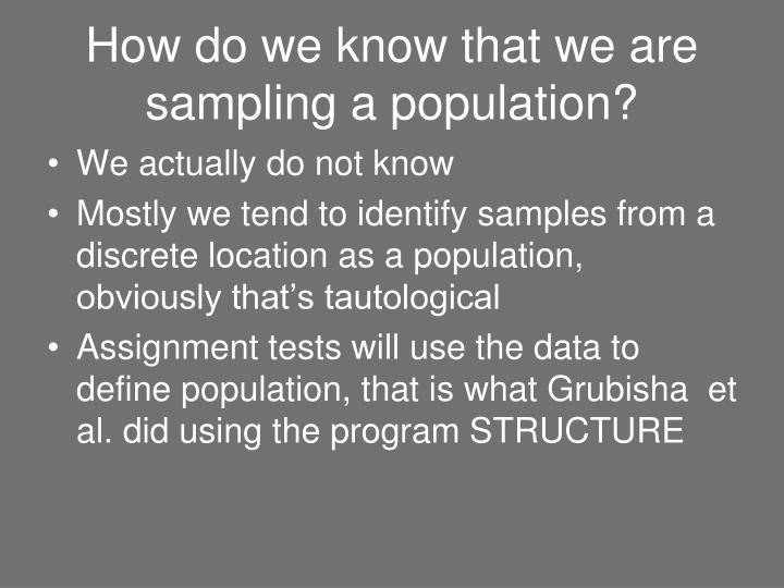 How do we know that we are sampling a population?
