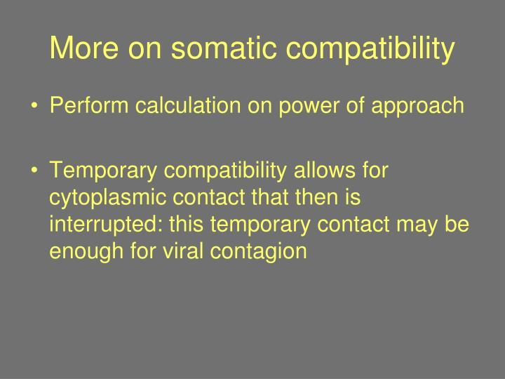 More on somatic compatibility