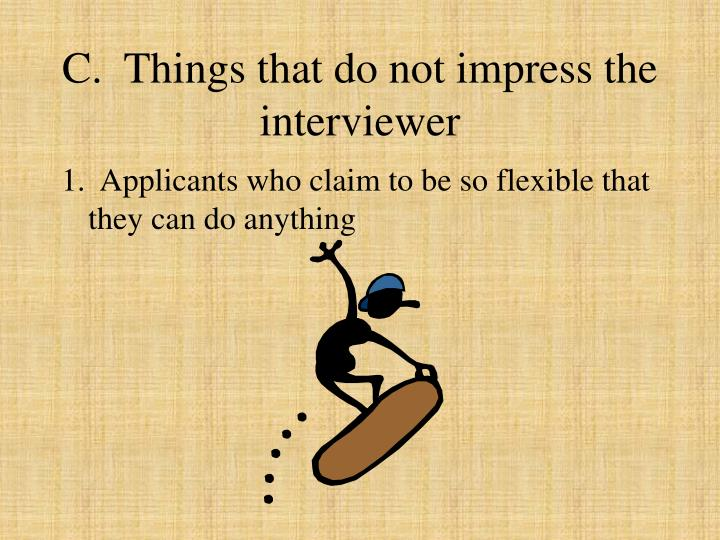 C.  Things that do not impress the interviewer