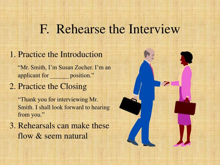 F.  Rehearse the Interview