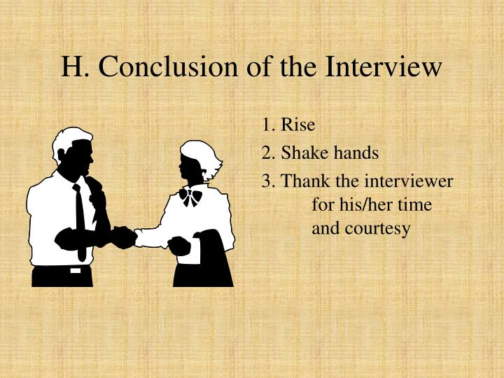 H. Conclusion of the Interview