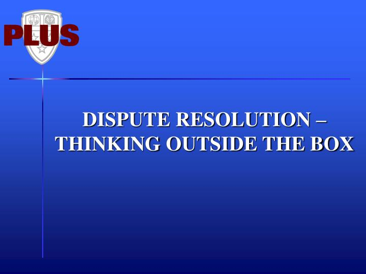 DISPUTE RESOLUTION –