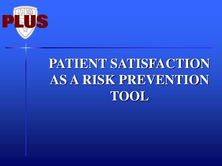 Patient satisfaction as a risk prevention tool