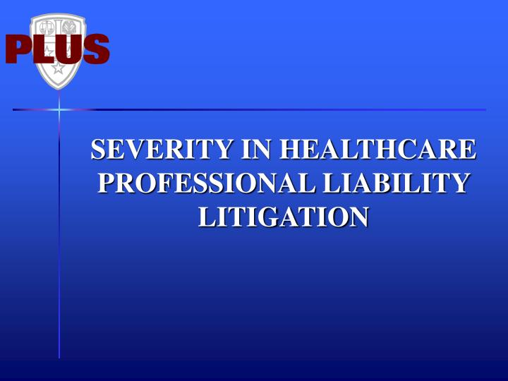 SEVERITY IN HEALTHCARE PROFESSIONAL LIABILITY LITIGATION